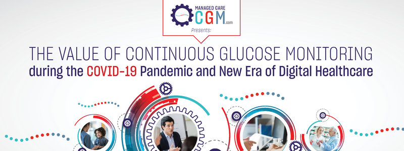 ManagedCareCGM.com Presents: The Value of Continuous Glucose Monitoring during the COVID-19 Pandemic and New Era of Digital Healthcare